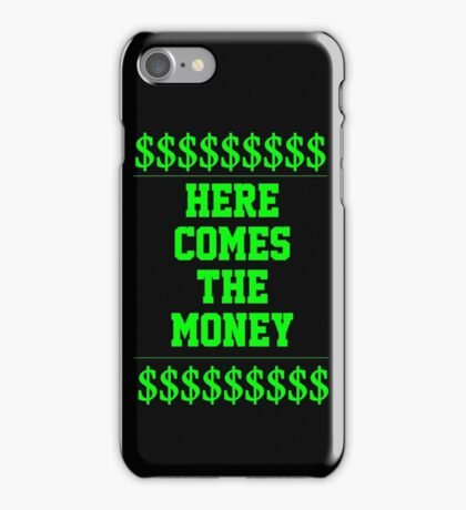HERE COMES THE MONEY $$$$! iPhone Case/Skin