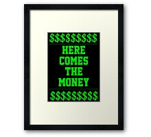 HERE COMES THE MONEY $$$$! Framed Print