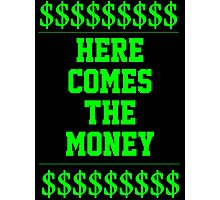HERE COMES THE MONEY $$$$! Photographic Print
