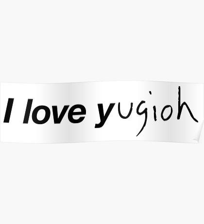 I LOVE Y...ugioh Poster