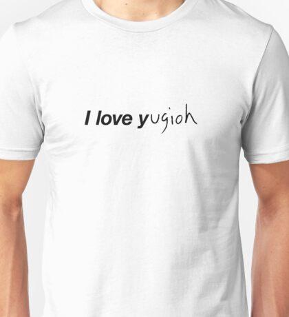I LOVE Y...ugioh Unisex T-Shirt