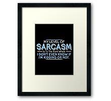 sarcasm kidding Framed Print