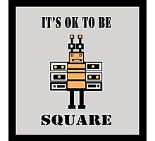 It's OK To Be Square Photographic Print