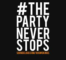 The Party Never Stops! Unisex T-Shirt