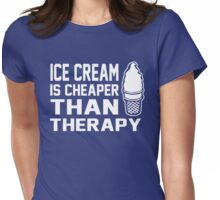 Ice Cream cheaper than therapy Womens Fitted T-Shirt