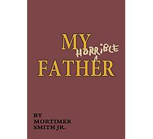 Rick and Morty – My Horrible Father by Mortimer Smith Jr. Photographic Print