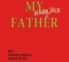 Rick and Morty – My Horrible Father by Mortimer Smith Jr. One Piece - Short Sleeve