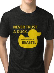 Never Trust a Duck Tri-blend T-Shirt