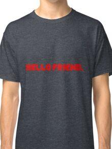 Hello Friend. Classic T-Shirt