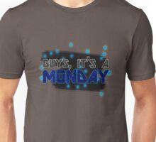Guys, it's a Monday Unisex T-Shirt