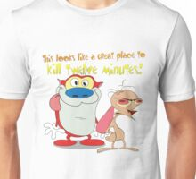 Great Place To Kill Twelve Minutes. Ren and Stimpy Show Unisex T-Shirt