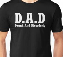 DAD Drunk And Disorderly Unisex T-Shirt