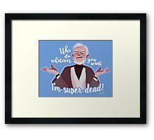 I'm super dead! Framed Print