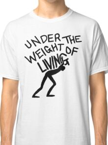 The Weight of Living Classic T-Shirt