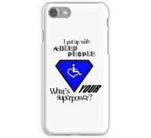 I Put Up with Abled People (Black Text) iPhone Case/Skin