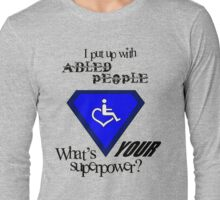 I Put Up with Abled People (Black Text) Long Sleeve T-Shirt