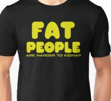 Fat people are harder to kidnap Unisex T-Shirt