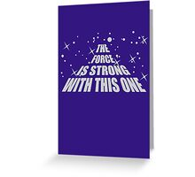 The Force Is Strong In This One Greeting Card