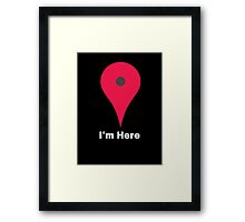 I'm Here Maps Framed Print