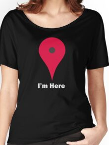 I'm Here Maps Women's Relaxed Fit T-Shirt