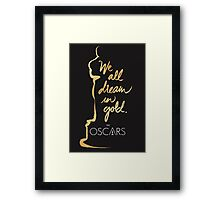 we all dream in gold the oscars Framed Print