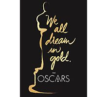 we all dream in gold the oscars Photographic Print