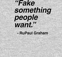 Fake something people want - RuPaul Graham Unisex T-Shirt
