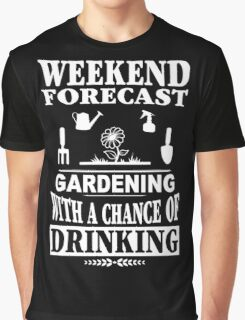 Weekend Forecast Gardening With A Chance Of Drinking Graphic T-Shirt