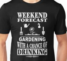 Weekend Forecast Gardening With A Chance Of Drinking Unisex T-Shirt