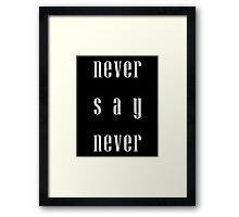 Never say never Framed Print