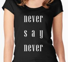 Never say never Women's Fitted Scoop T-Shirt
