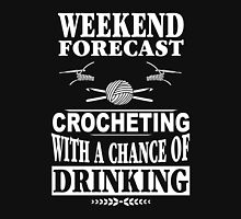 Weekend Forecast Crocheting With A Chance Of Drinking Unisex T-Shirt
