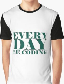 Everyday be coding Graphic T-Shirt