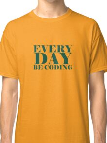 Everyday be coding Classic T-Shirt