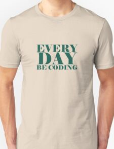 Everyday be coding T-Shirt