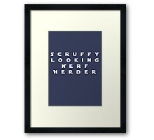 'Scruffy Looking Nerf Herder' Framed Print