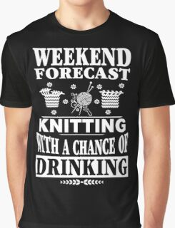 Weekend Forecast Knitting With A Chance Of Drinking Graphic T-Shirt