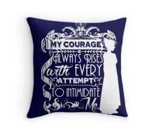 Jane Austen Quote - My Courage Always Rises With Every Attempt to Intimidate Me Throw Pillow
