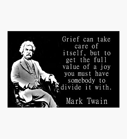 Grief Can Take Care Of Itself - Twain Photographic Print