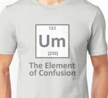 Um the element of confusion Unisex T-Shirt