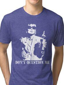 Don't Question Me Tri-blend T-Shirt