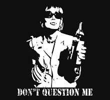 Don't Question Me Unisex T-Shirt