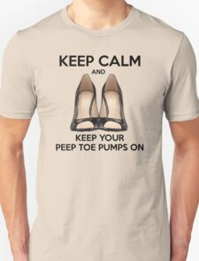 Keep Calm and Keep Your Peep Toe Pumps On Unisex T-Shirt