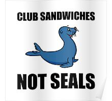 Club Sandwiches Not Seals Poster