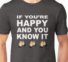 If you're happy and you know it Unisex T-Shirt