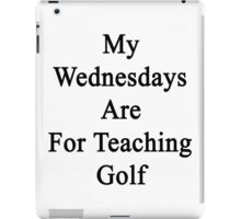 My Wednesdays Are For Teaching Golf  iPad Case/Skin