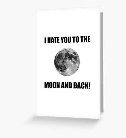 Hate To The Moon Greeting Card
