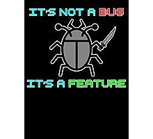 It's not a bug. it's a feature! Photographic Print