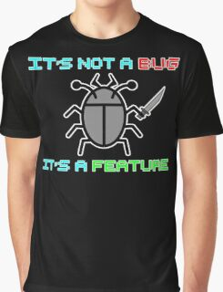 It's not a bug. it's a feature! Graphic T-Shirt