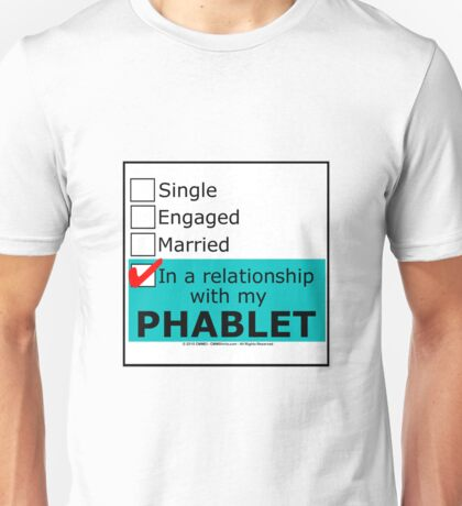 In A Relationship With My Phablet Unisex T-Shirt